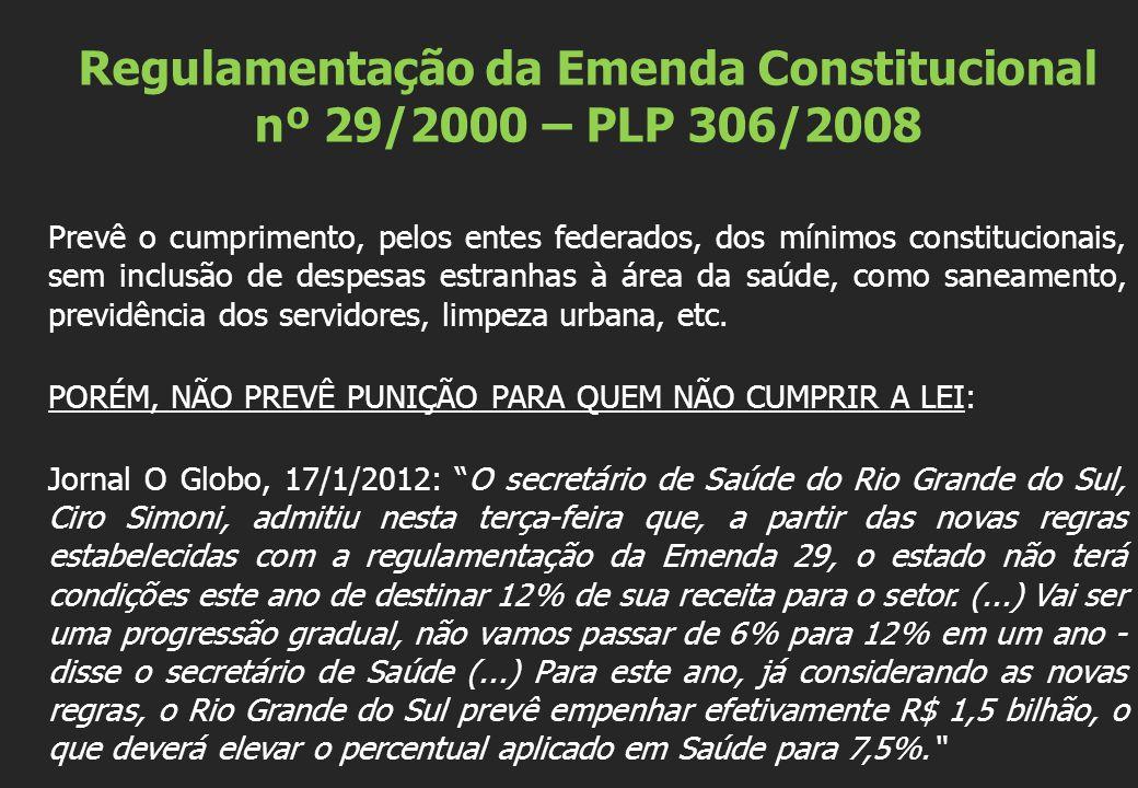 Regulamentação da Emenda Constitucional nº 29/2000 – PLP 306/2008 Prevê o cumprimento, pelos entes federados, dos mínimos constitucionais, sem inclusão de despesas estranhas à área da saúde, como saneamento, previdência dos servidores, limpeza urbana, etc.