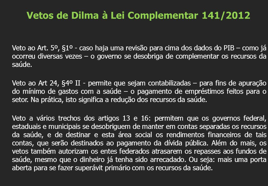 Vetos de Dilma à Lei Complementar 141/2012 Veto ao Art. 5º, §1º - caso haja uma revisão para cima dos dados do PIB – como já ocorreu diversas vezes –