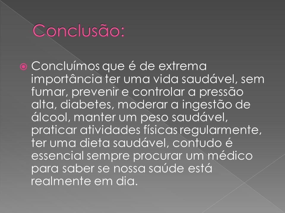  Concluímos que é de extrema importância ter uma vida saudável, sem fumar, prevenir e controlar a pressão alta, diabetes, moderar a ingestão de álcoo