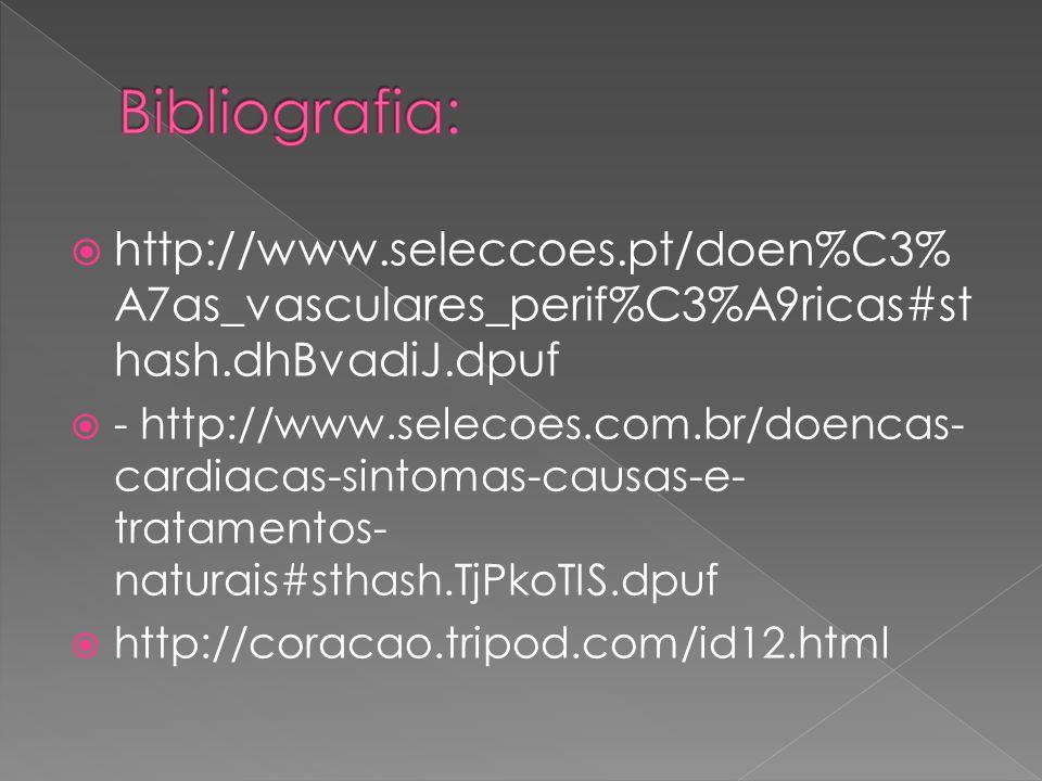  http://www.seleccoes.pt/doen%C3% A7as_vasculares_perif%C3%A9ricas#st hash.dhBvadiJ.dpuf  - http://www.selecoes.com.br/doencas- cardiacas-sintomas-c