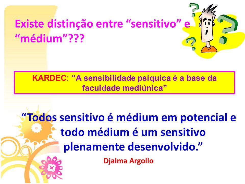 """""""Todos sensitivo é médium em potencial e todo médium é um sensitivo plenamente desenvolvido."""" Djalma Argollo Existe distinção entre """"sensitivo"""" e """"méd"""