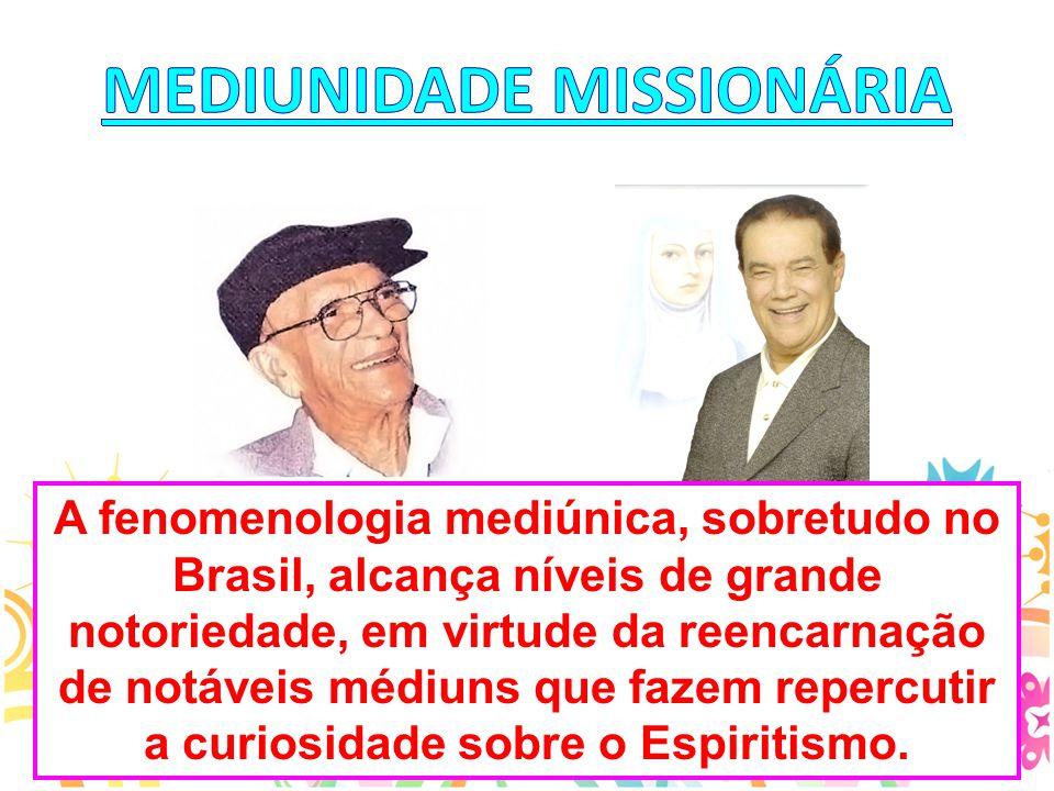 A fenomenologia mediúnica, sobretudo no Brasil, alcança níveis de grande notoriedade, em virtude da reencarnação de notáveis médiuns que fazem repercu