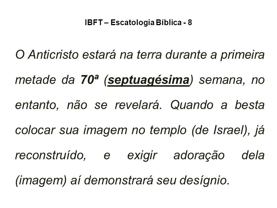 IBFT – Escatologia Bíblica - 8 O Anticristo estará na terra durante a primeira metade da 70ª (septuagésima) semana, no entanto, não se revelará.