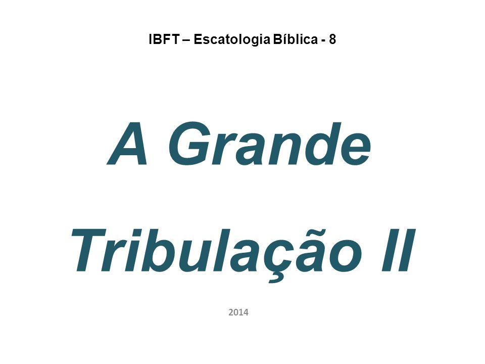 IBFT – Escatologia Bíblica - 8 A Grande Tribulação II 2014