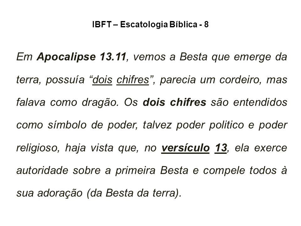 IBFT – Escatologia Bíblica - 8 Em Apocalipse 13.11, vemos a Besta que emerge da terra, possuía dois chifres , parecia um cordeiro, mas falava como dragão.