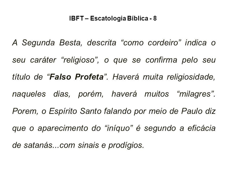 IBFT – Escatologia Bíblica - 8 A Segunda Besta, descrita como cordeiro indica o seu caráter religioso , o que se confirma pelo seu título de Falso Profeta .