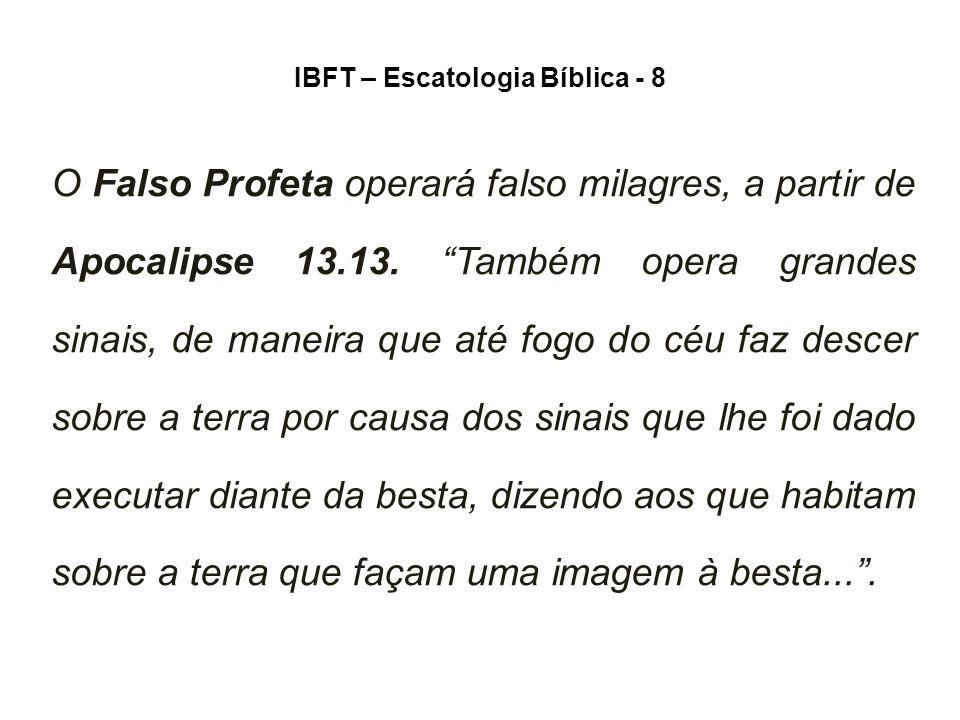 IBFT – Escatologia Bíblica - 8 O Falso Profeta operará falso milagres, a partir de Apocalipse 13.13.
