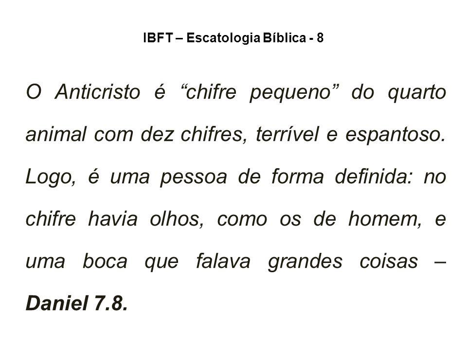 IBFT – Escatologia Bíblica - 8 O Anticristo, demonstrando força, derrubará três reis (Daniel 7.24), atuará com engano (Daniel 8.25) e, ainda, muitas nações consentirão em ficar sob seu controle (Apocalipse 17.13).
