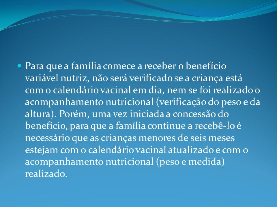Para que a família comece a receber o benefício variável nutriz, não será verificado se a criança está com o calendário vacinal em dia, nem se foi realizado o acompanhamento nutricional (verificação do peso e da altura).