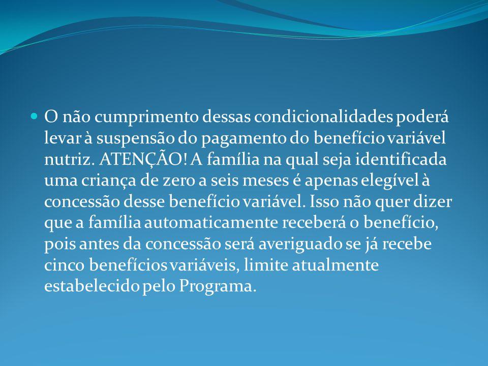 O não cumprimento dessas condicionalidades poderá levar à suspensão do pagamento do benefício variável nutriz.