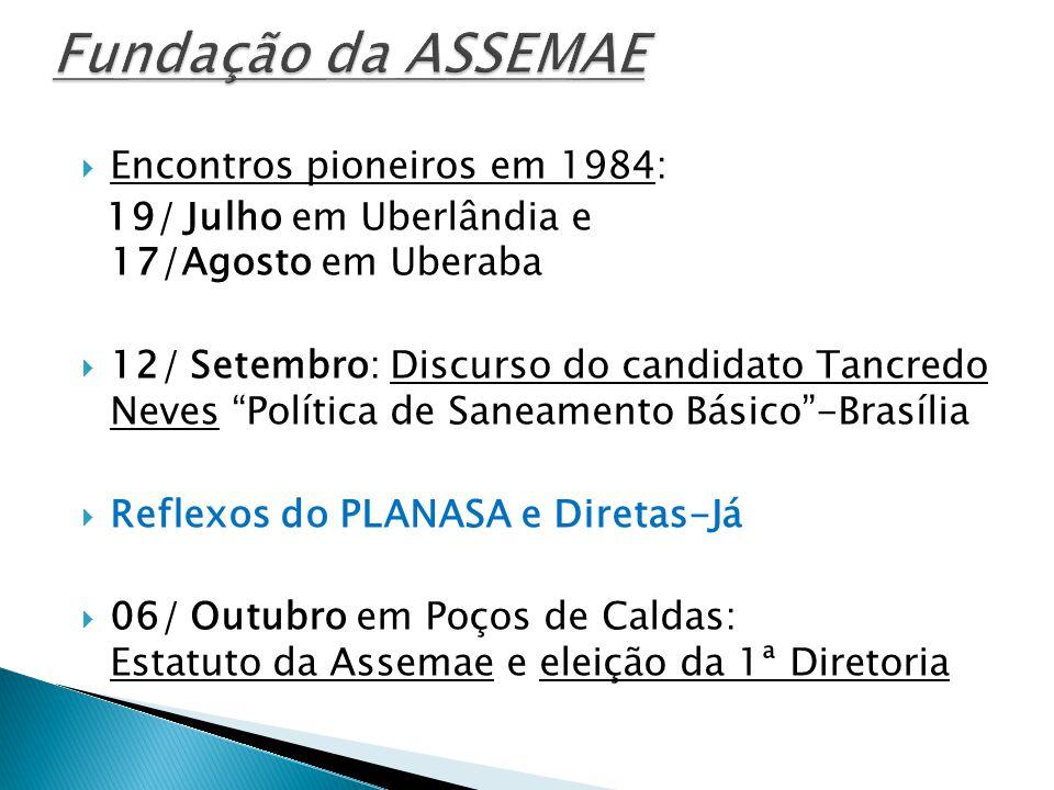 """ Encontros pioneiros em 1984: 19/ Julho em Uberlândia e 17/Agosto em Uberaba  12/ Setembro: Discurso do candidato Tancredo Neves """"Política de Saneam"""