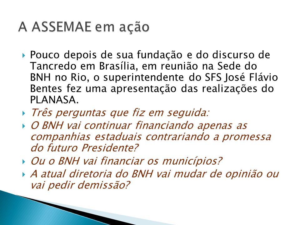  Pouco depois de sua fundação e do discurso de Tancredo em Brasília, em reunião na Sede do BNH no Rio, o superintendente do SFS José Flávio Bentes fez uma apresentação das realizações do PLANASA.