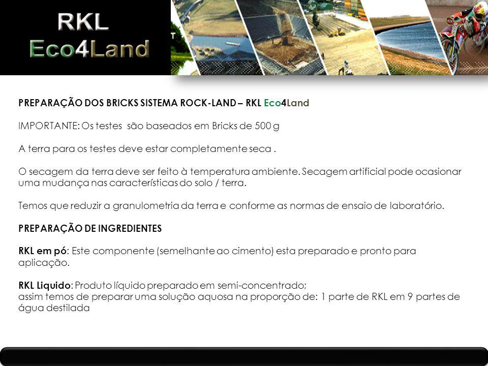 PREPARAÇÃO DOS BRICKS SISTEMA ROCK-LAND – RKL Eco4Land IMPORTANTE: Os testes são baseados em Bricks de 500 g A terra para os testes deve estar completamente seca.