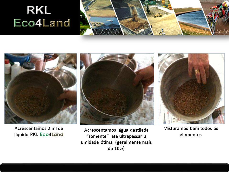 Acrescentamos 2 ml de liquido RKL Eco4Land Acrescentamos água destilada somente até ultrapassar a umidade ótima (geralmente mais de 10%) Misturamos bem todos os elementos