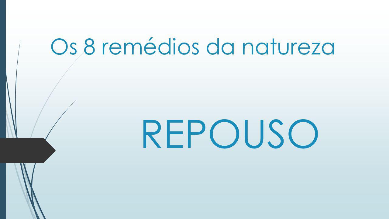 Os 8 remédios da natureza REPOUSO