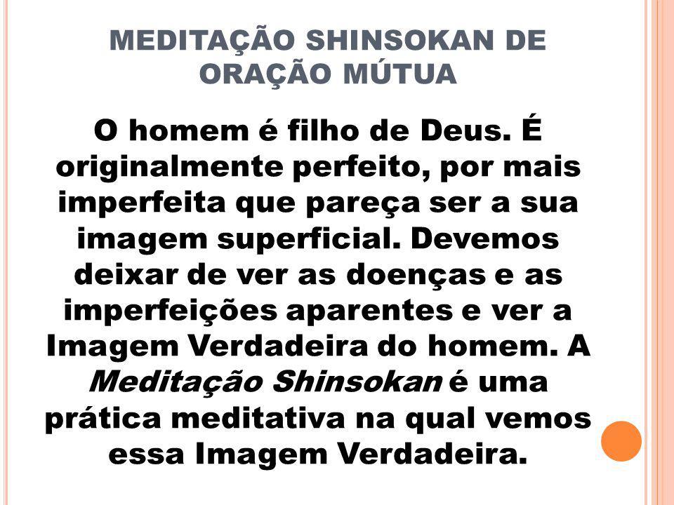 MEDITAÇÃO SHINSOKAN DE ORAÇÃO MÚTUA O homem é filho de Deus.
