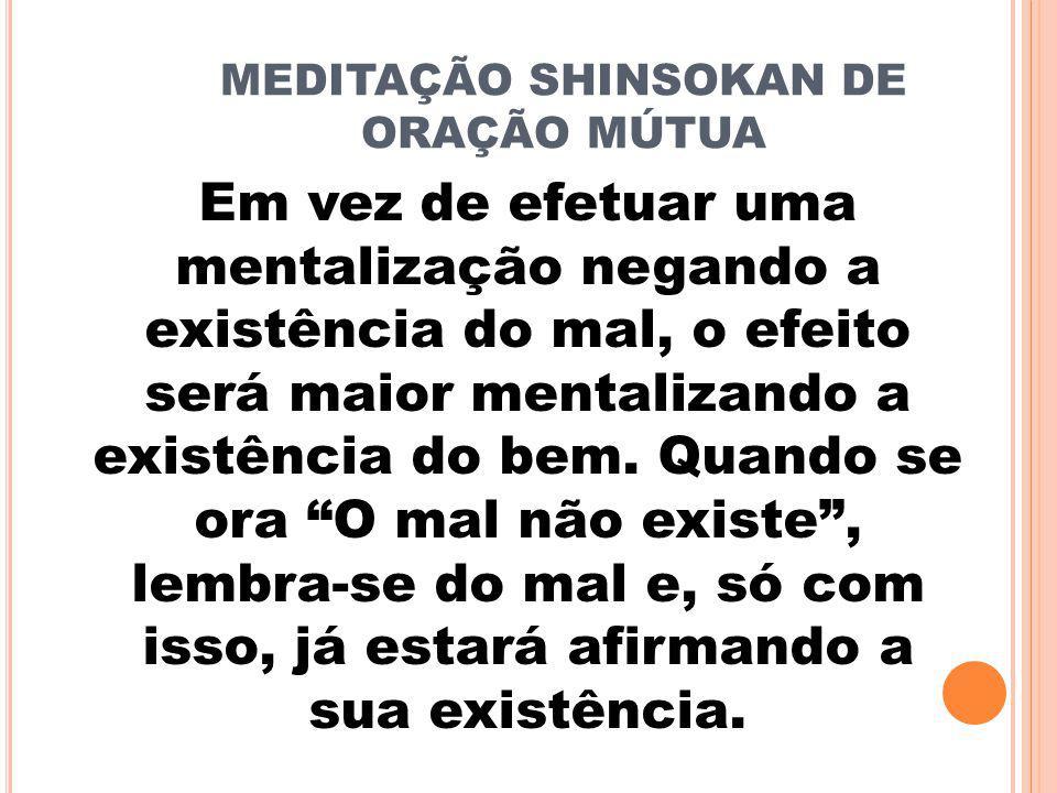 Em vez de efetuar uma mentalização negando a existência do mal, o efeito será maior mentalizando a existência do bem.