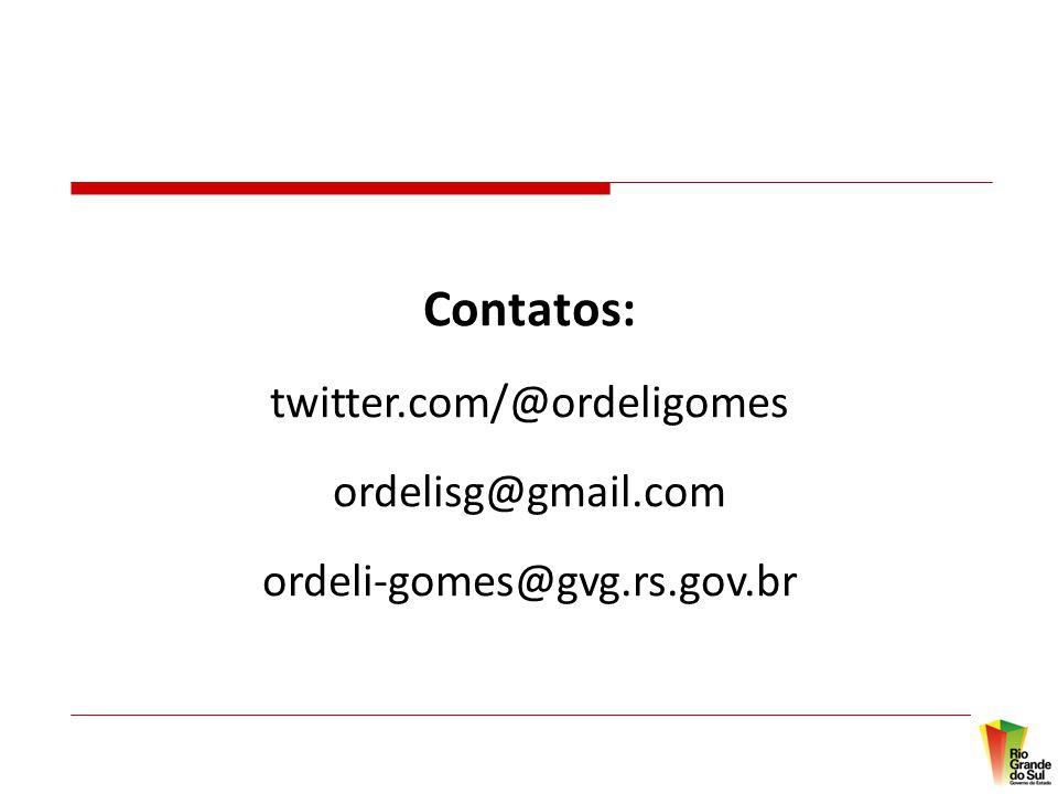 Contatos: twitter.com/@ordeligomes ordelisg@gmail.com ordeli-gomes@gvg.rs.gov.br