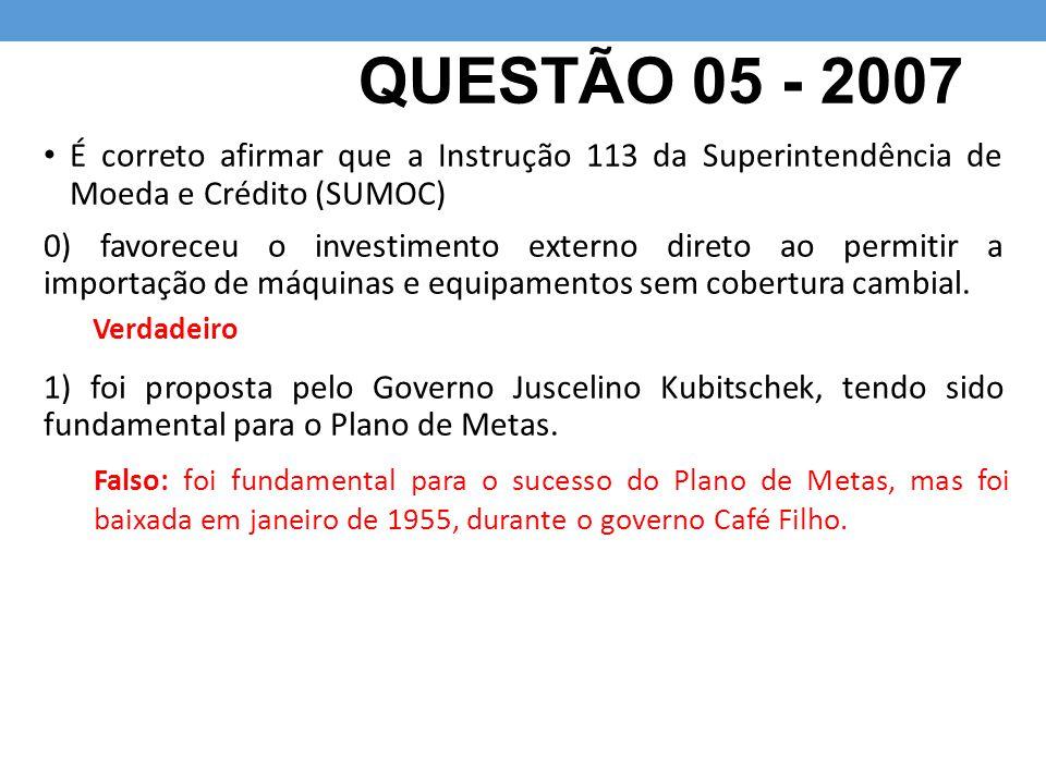 QUESTÃO 05 - 2007 É correto afirmar que a Instrução 113 da Superintendência de Moeda e Crédito (SUMOC) 0) favoreceu o investimento externo direto ao p