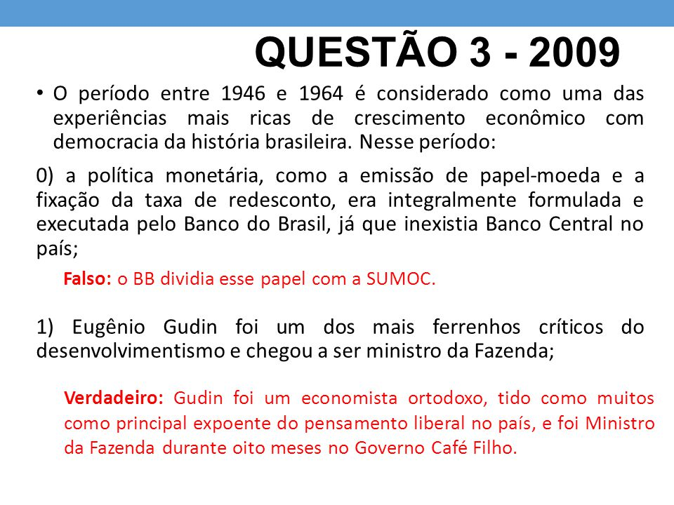 QUESTÃO 3 - 2009 O período entre 1946 e 1964 é considerado como uma das experiências mais ricas de crescimento econômico com democracia da história br