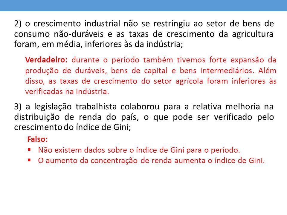 2) o crescimento industrial não se restringiu ao setor de bens de consumo não-duráveis e as taxas de crescimento da agricultura foram, em média, infer
