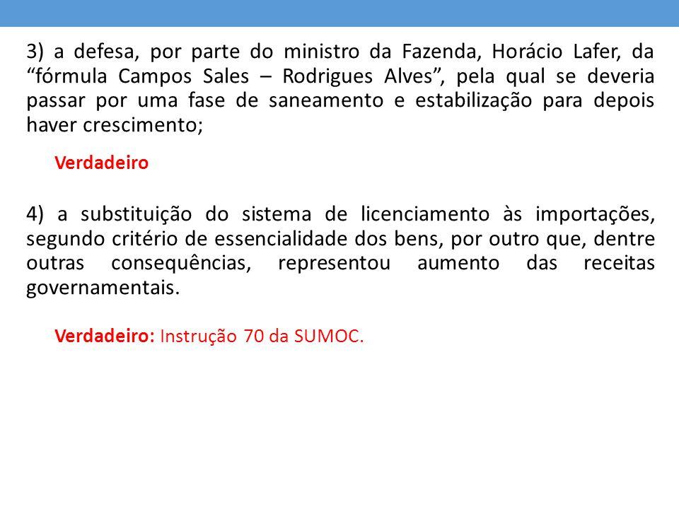 """3) a defesa, por parte do ministro da Fazenda, Horácio Lafer, da """"fórmula Campos Sales – Rodrigues Alves"""", pela qual se deveria passar por uma fase de"""