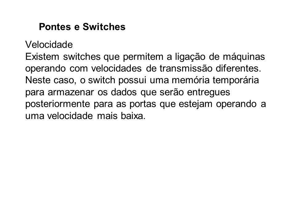 Pontes e Switches Velocidade Existem switches que permitem a ligação de máquinas operando com velocidades de transmissão diferentes. Neste caso, o swi