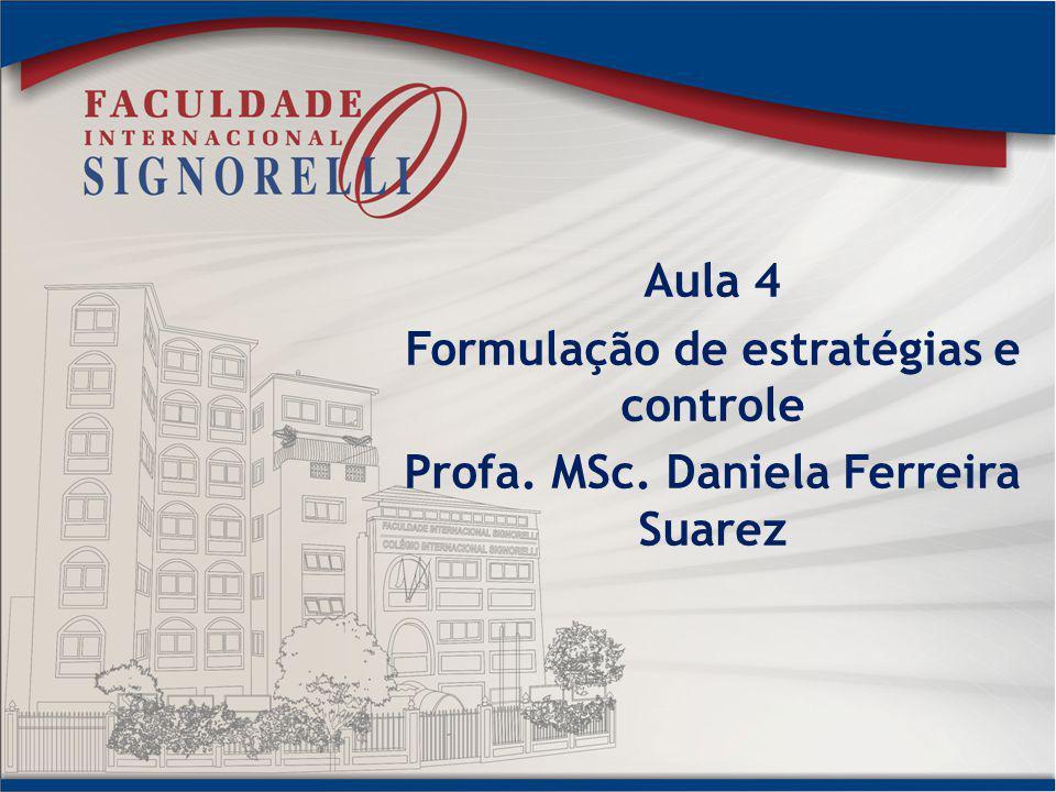 Aula 4 Formulação de estratégias e controle Profa. MSc. Daniela Ferreira Suarez