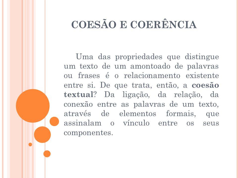 COESÃO E COERÊNCIA Uma das propriedades que distingue um texto de um amontoado de palavras ou frases é o relacionamento existente entre si. De que tra