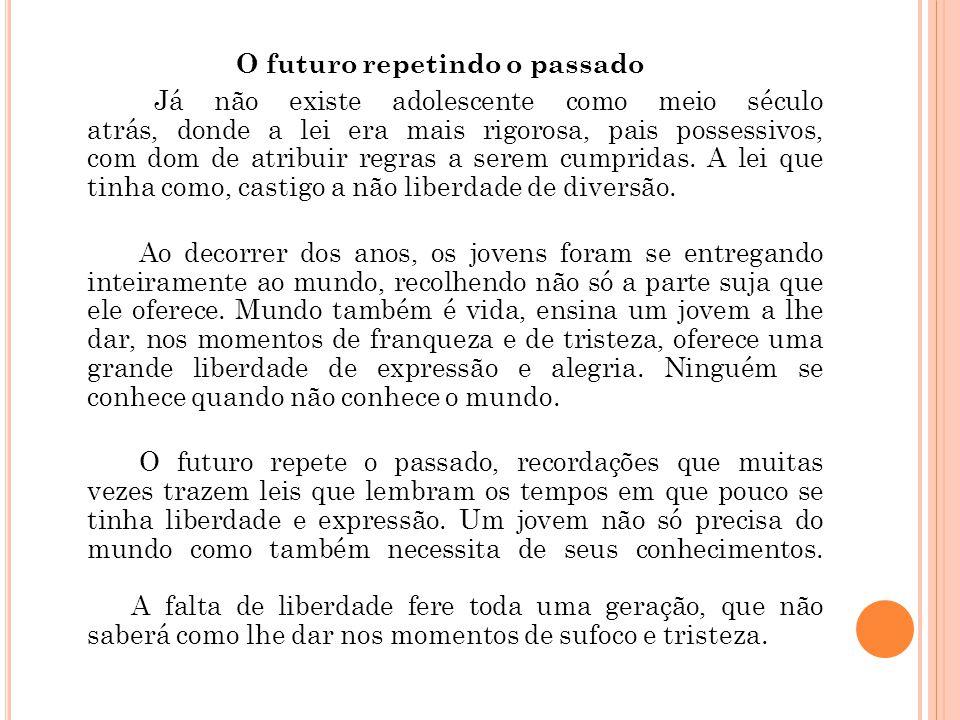 O futuro repetindo o passado Já não existe adolescente como meio século atrás, donde a lei era mais rigorosa, pais possessivos, com dom de atribuir re