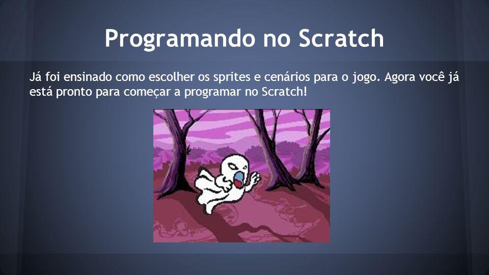 Programando no Scratch Já foi ensinado como escolher os sprites e cenários para o jogo.