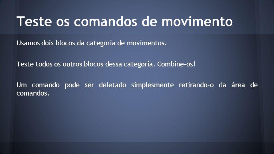 Teste os comandos de movimento Usamos dois blocos da categoria de movimentos.