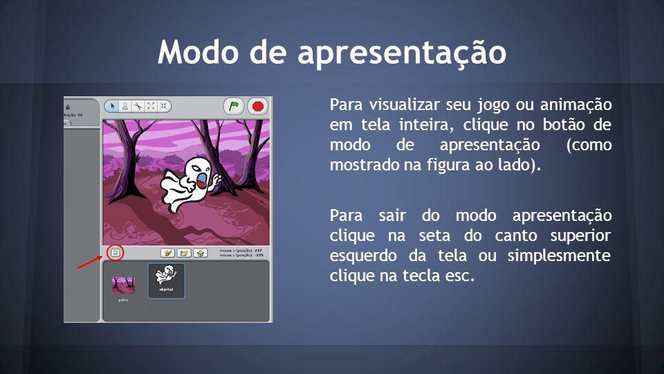 Modo de apresentação Para visualizar seu jogo ou animação em tela inteira, clique no botão de modo de apresentação (como mostrado na figura ao lado).