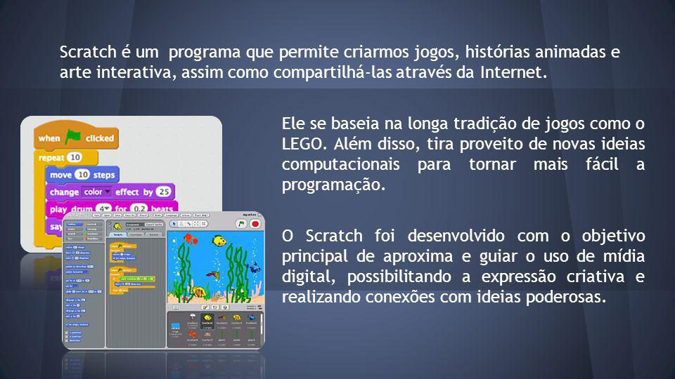 Scratch é um programa que permite criarmos jogos, histórias animadas e arte interativa, assim como compartilhá-las através da Internet.