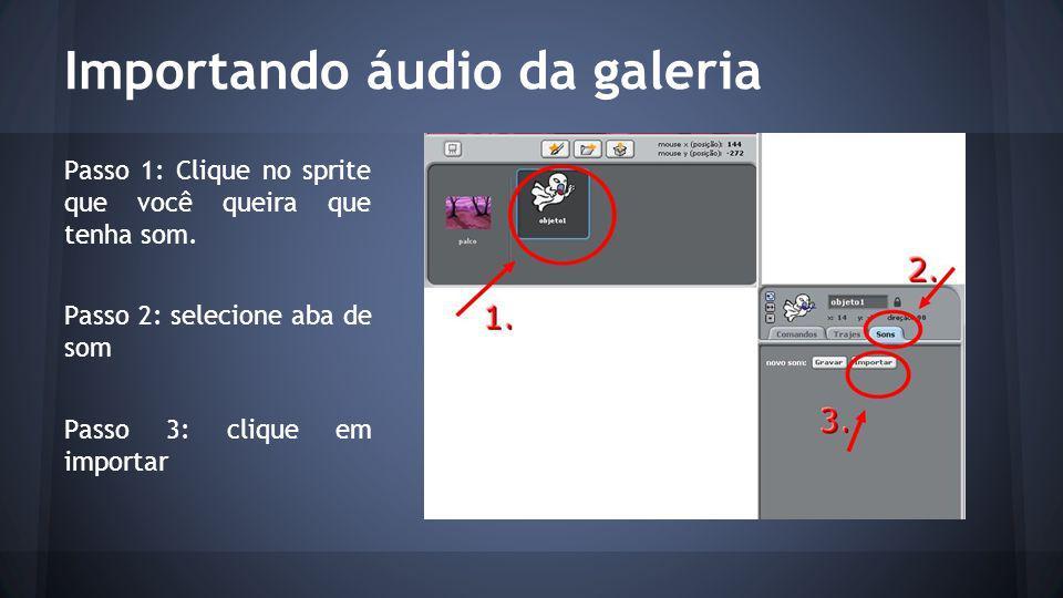 Importando áudio da galeria Passo 1: Clique no sprite que você queira que tenha som.
