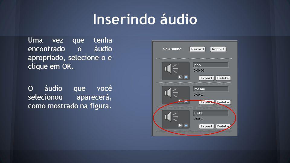 Inserindo áudio Uma vez que tenha encontrado o áudio apropriado, selecione-o e clique em OK.