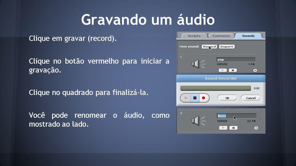 Gravando um áudio Clique em gravar (record).Clique no botão vermelho para iniciar a gravação.