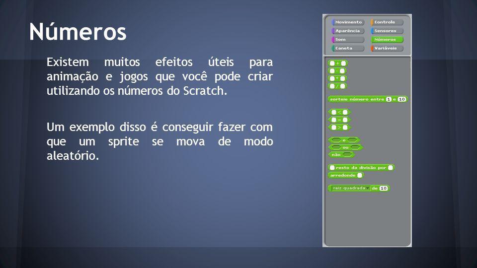 Números Existem muitos efeitos úteis para animação e jogos que você pode criar utilizando os números do Scratch.