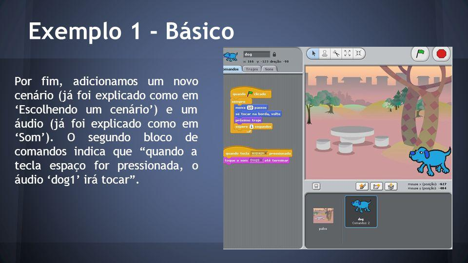 Exemplo 1 - Básico Por fim, adicionamos um novo cenário (já foi explicado como em 'Escolhendo um cenário') e um áudio (já foi explicado como em 'Som').