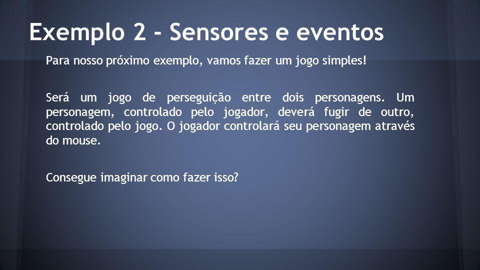 Exemplo 2 - Sensores e eventos Para nosso próximo exemplo, vamos fazer um jogo simples.