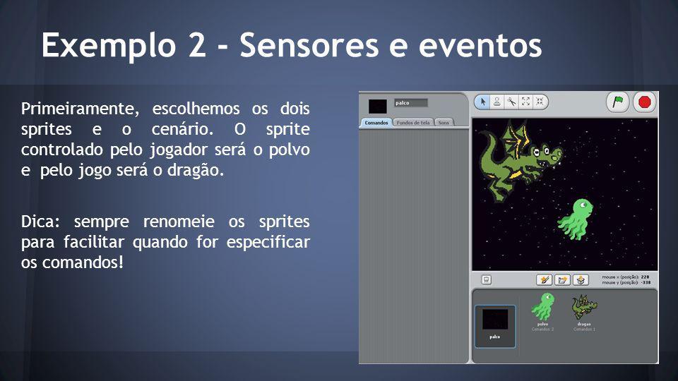 Exemplo 2 - Sensores e eventos Primeiramente, escolhemos os dois sprites e o cenário.
