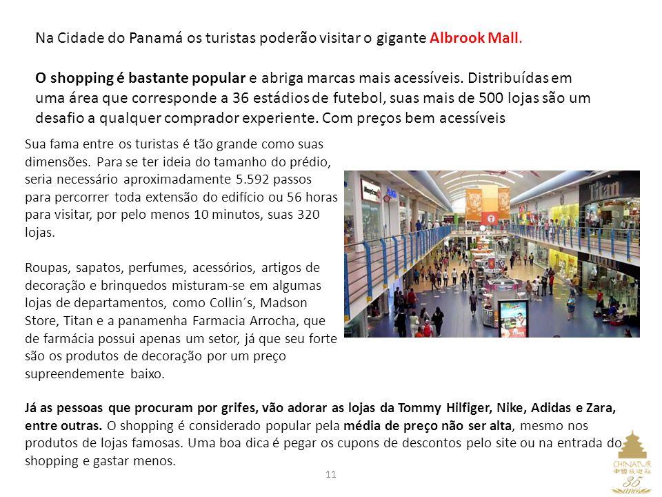 11 Na Cidade do Panamá os turistas poderão visitar o gigante Albrook Mall. O shopping é bastante popular e abriga marcas mais acessíveis. Distribuídas