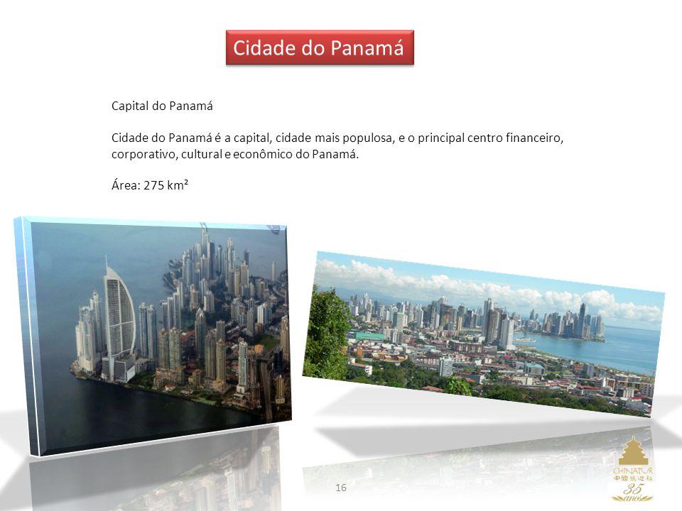 16 Cidade do Panamá Capital do Panamá Cidade do Panamá é a capital, cidade mais populosa, e o principal centro financeiro, corporativo, cultural e eco