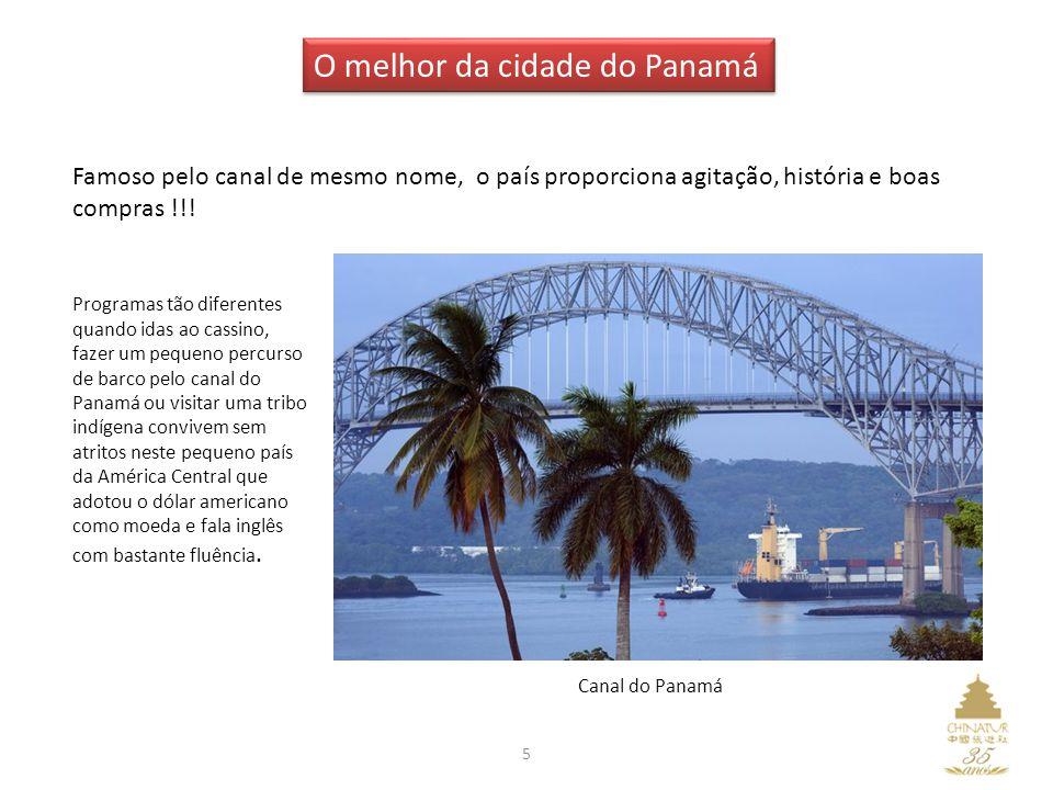 5 O melhor da cidade do Panamá Famoso pelo canal de mesmo nome, o país proporciona agitação, história e boas compras !!! Programas tão diferentes quan