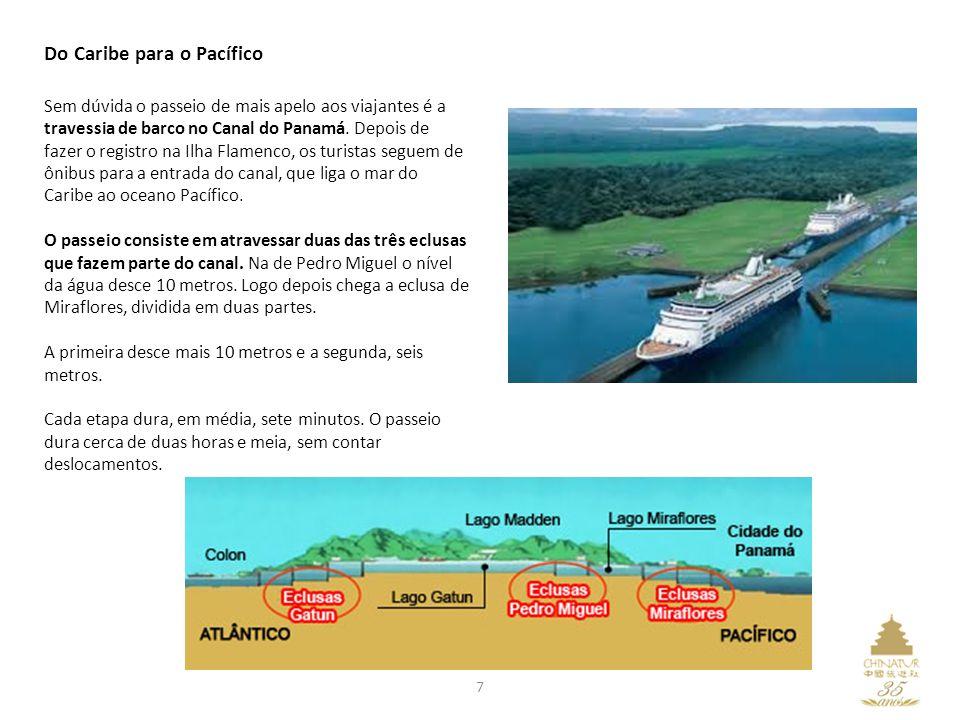 7 Do Caribe para o Pacífico Sem dúvida o passeio de mais apelo aos viajantes é a travessia de barco no Canal do Panamá. Depois de fazer o registro na