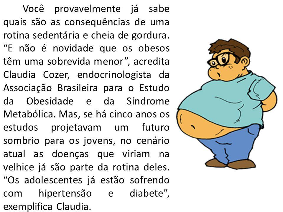"""Você provavelmente já sabe quais são as consequências de uma rotina sedentária e cheia de gordura. """"E não é novidade que os obesos têm uma sobrevida m"""