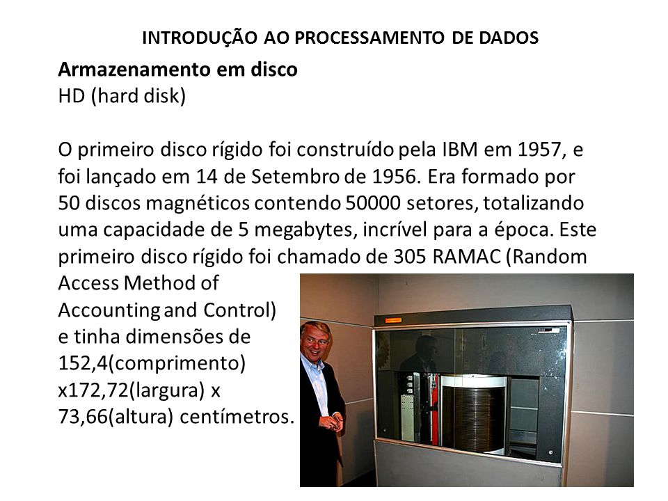 Armazenamento em disco HD (hard disk) O primeiro disco rígido foi construído pela IBM em 1957, e foi lançado em 14 de Setembro de 1956. Era formado po