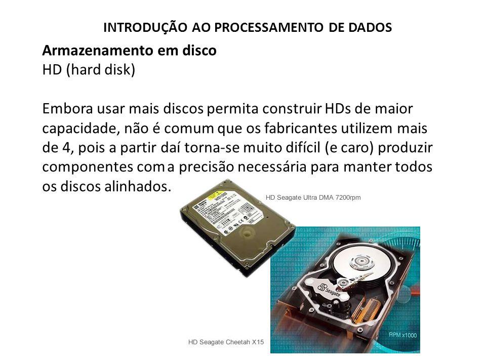 Armazenamento em disco HD (hard disk) Embora usar mais discos permita construir HDs de maior capacidade, não é comum que os fabricantes utilizem mais