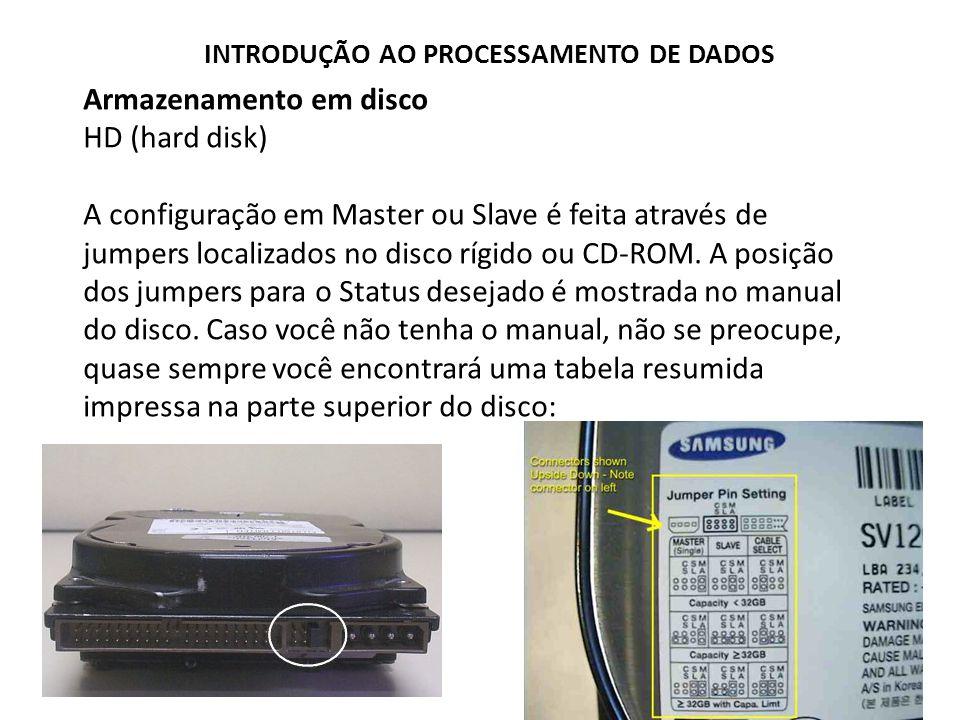 Armazenamento em disco HD (hard disk) A configuração em Master ou Slave é feita através de jumpers localizados no disco rígido ou CD-ROM. A posição do