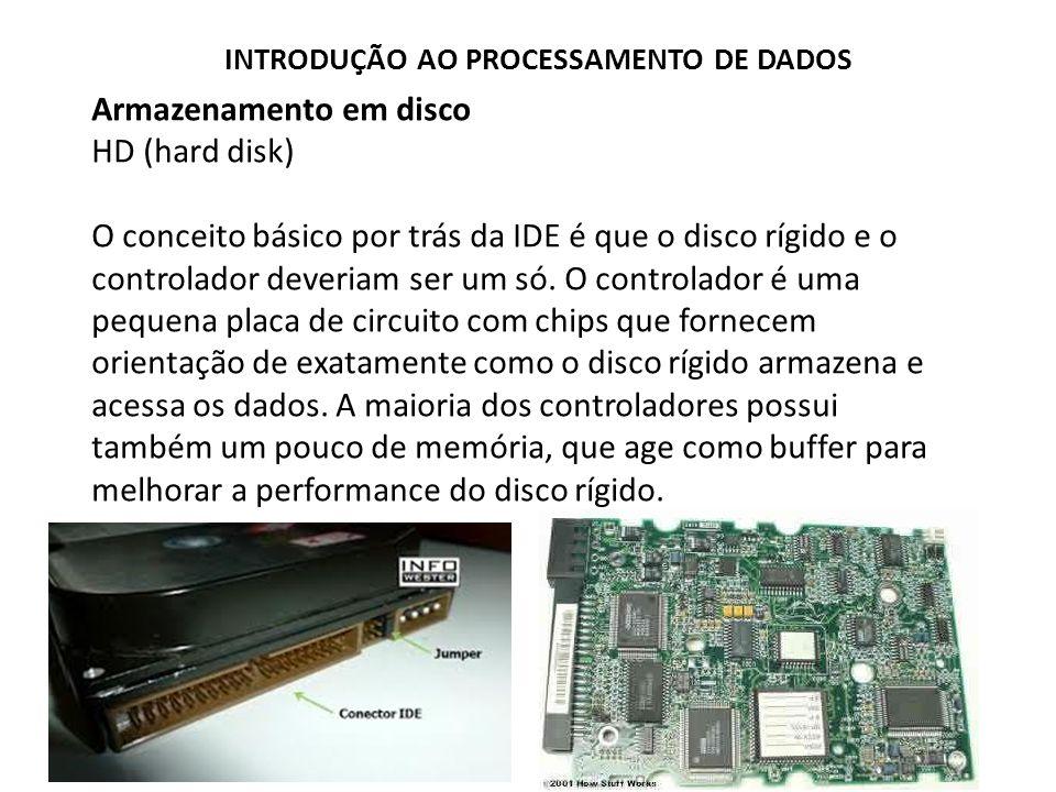 Armazenamento em disco HD (hard disk) O conceito básico por trás da IDE é que o disco rígido e o controlador deveriam ser um só. O controlador é uma p